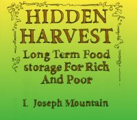 Hidden Harvest: Long Term Food Storage Techniques For Rich And Poor. -eBook