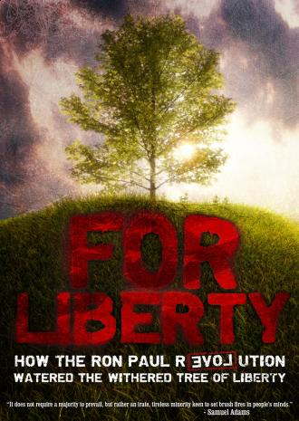 For Liberty How the Ron Paul Revolution Watered the Withered Tree of Liberty