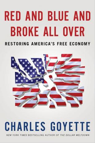Red and Blue and Broke All Over: Restoring America's Free Economy Charles Goyette