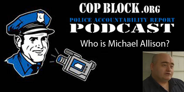 Police Accountability Report - Episode 38 - Michael Allison Special Report