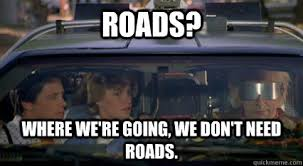 Image result for where we're going we don't need roads