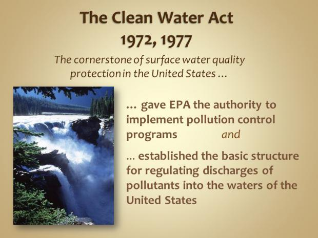 the purpose of the clean airwater act by the environmental protection agency epa Clean water act history growing public awareness and concern for controlling water pollution led to enactment of the federal water pollution control act amendments of 1972.