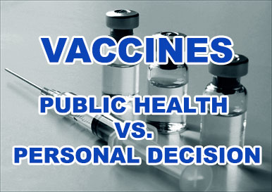 Vaccinations -- by choice or by force? Learn what is happening locally and across the country