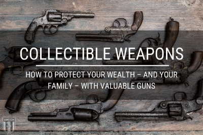Collectible Weapons: How to Protect Your Wealth �