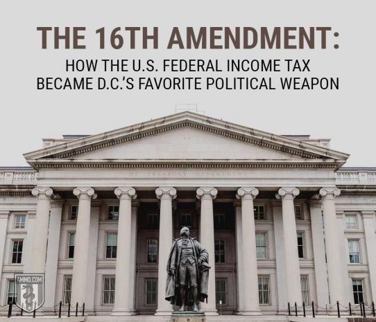 The 16th Amendment: How the U.S. Federal Income Tax Became D.C.'s Favorite Political Weapon